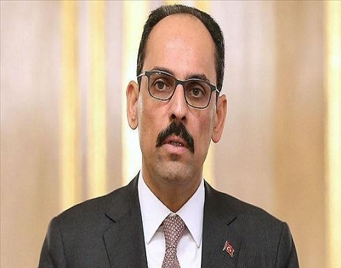 متحدث الرئاسة التركية: لا نطمع بأراضي أحد ولن نسمح بسلب حقوقنا