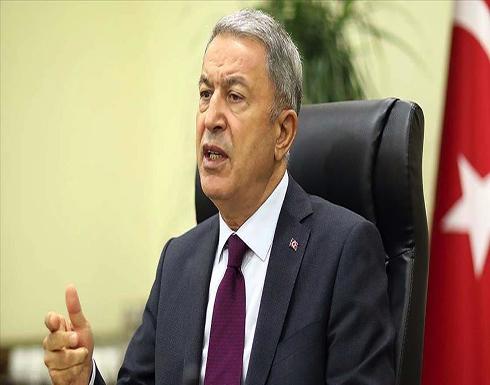 أكار: مصممون على حماية مصالح تركيا مهما كان الثمن